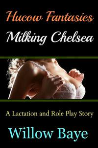 Hucow Fantasies: Milking Chelsea - A Lacation and Role Play Story