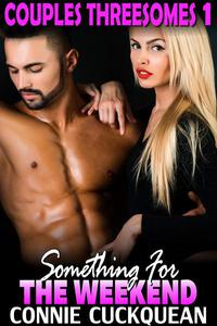 Something For The Weekend : Couples Threesomes 1