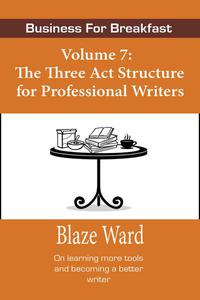 Business for Breakfast, Volume 7: The Three Act Structure for Professional Writers