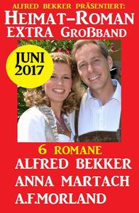 6 Romane - Heimatroman Extra Großband Juni 2017
