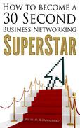 How to Become a 30 Second Business Networking SuperStar