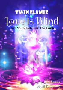 Twin Flames Love is Blind Are You Ready For The Truth?