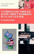 75 Things You Should Know About Working in a Call Center: A Fun Look at Life on the Phones