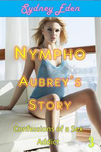 Sydney's Quick Trix:  Nympho Aubrey's Story 3  Horny Housewife Sex Confession Sex Addicted Housewife