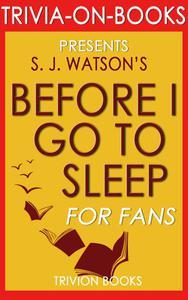 Before I Go To Sleep: A Novel by S. J. Watson (Trivia-on-Books)