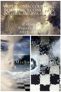 Papers on Accounting, Business, Economics, Politics, and Psychology: College Papers Plus 2019-2019