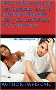 How to know you are not Compactable in a Relationship and how you can create the Connection (Understanding the Times)