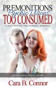 Premonitions, Too Consumed: Psychic Visions: A Sexy Psychic Paranormal Romance Suspense