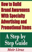 How to Build Brand Awareness With Specialty Advertising and Promotional Items: A Step by Step Guide