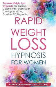Rapid Weight Loss for Women: Extreme Weight Loss Hypnosis, Fat Burning, Calorie Blast, Stop Sugar Cravings and Stop Emotional Eating