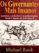 Os governantes mais insanos: lunáticos, excêntricos e megalomaníacos. Desde Calígula até Kim Jong II