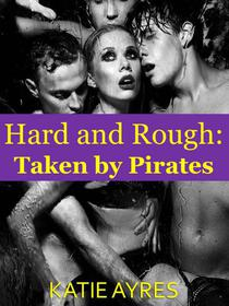 Hard and Rough: Taken by Pirates