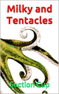 Milky and Tentacles