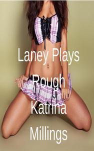 Laney Plays Rough