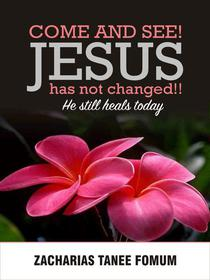 Come And See! Jesus Has Not Changed!!