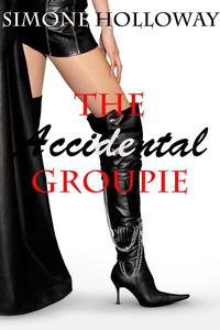 The Accidental Groupie (New Adult, Rock Star Sex, Erotic Romance)