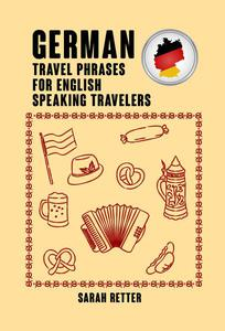 German: Travel Phrases For English Speaking Travelers.
