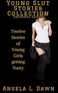 Young Slut Stories Collection: 12 Stories of Young Girls Getting Nasty