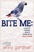 Bite Me - A Parrot, a Family, and a Whole Lot of Flesh Wounds