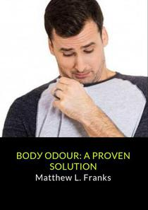 Body Odour: A Proven Solution