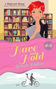 Have and Hold (A Geeks and Things Cozy Mystery Novella #4)