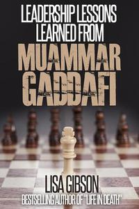 Leadership Lessons Learned From Muammar Gaddafi
