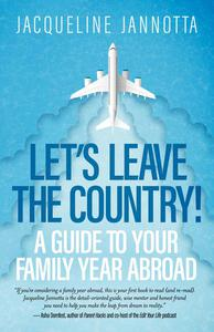 Let's Leave the Country! A Guide to Your Family Year Abroad