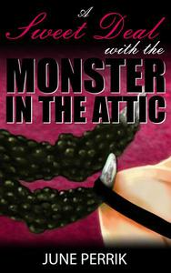 A Sweet Deal with the Monster in The Attic