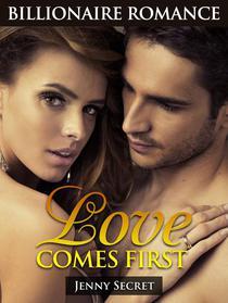 Love Comes First: Billionaire Romance