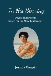 In His Blessing: Devotional Poems Based on the New Testament
