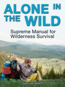 Alone in the Wild: Supreme Manual for Wilderness Survival