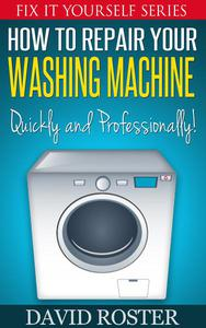How To Repair Your Washing Machine - Quickly and Cheaply!