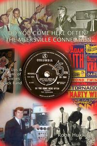 Do You Come Here Often?  The Meeksville Connection The Ups and Downs of a Sixties Rock Band