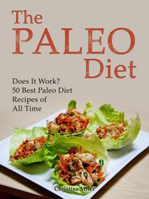The Paleo Diet: Does It Work? 50 Best Paleo Diet Recipes of All Time