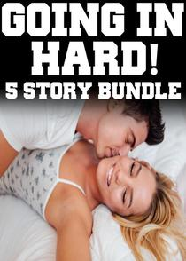 Going In Hard! 5 XXX Stories of Extreme Action MFM Deep Hot Scenes MF