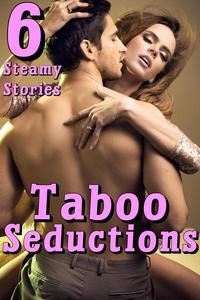 Taboo Seductions: 6 Hardcore Story Bundle of XXX Smut Contemporary Womens Fiction Short Stories MF, MFM, MMMMF