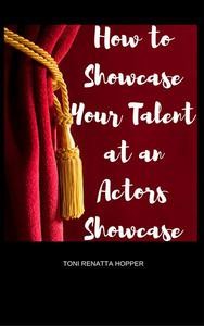 How to showcase your talent at an Actors Showcase