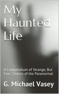 My Haunted Life: Scary True Ghost Stories
