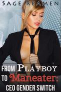 From Playboy to Maneater: A Corporate Gender Swap Story (Gender Transformation)