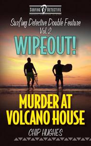 Surfing Detective Double Feature, Vol. 2 - Wipeout! & Murder at Volcano House