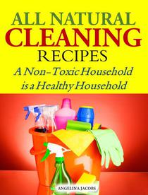 All Natural Cleaning Recipes A Non-Toxic Household is a Healthy Household