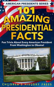 101 Amazing Presidential Facts