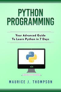 Python Programming: Your Advanced Guide To Learn Python in 7 Days