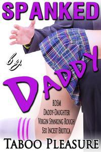Spanked by Daddy - BDSM Daddy-Daughter Virgin Spanking Rough Sex Incest Erotica