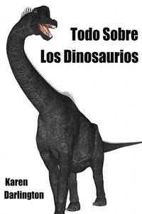 Todo Sobre Los Dinosaurios