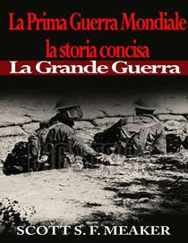 La Prima Guerra Mondiale: la storia concisa - La Grande Guerra
