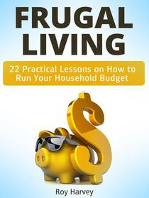 Frugal living: 22 Practical Lessons on How to Run Your Household Budget