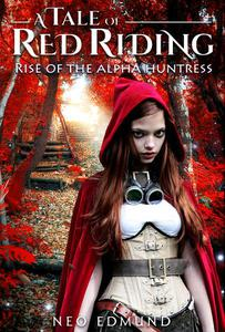 A Tale of Red Riding, Alpha Huntress Rising