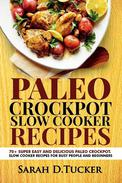 Paleo Crockpot Slow Cooker Recipes 70+ Super Easy and Delicious Paleo Crockpot Slow Cooker Recipes for Busy People and Beginners