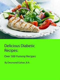 Delicious Diabetic Recipes:  Over 500 Yummy Recipes